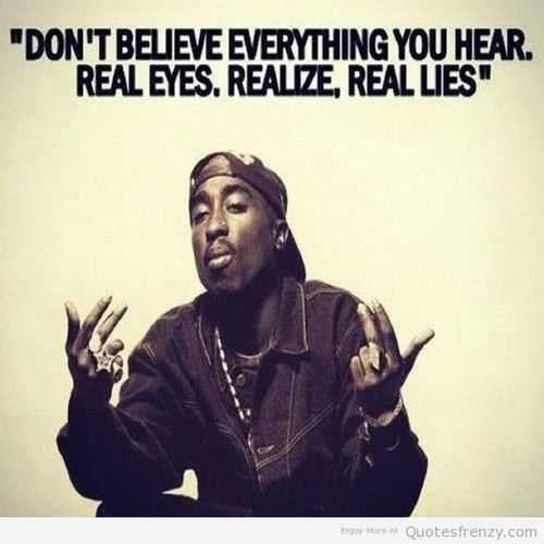 Don't Believe Everything You Hear Tupac Quotes