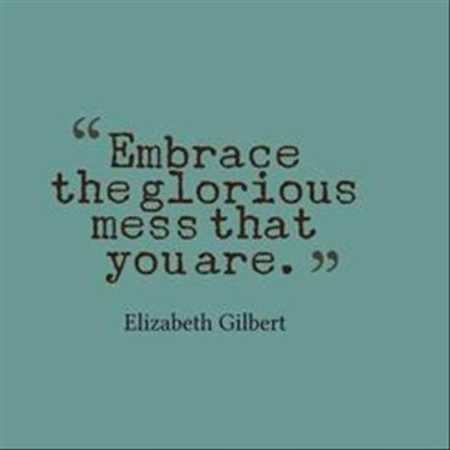 Embrace The Glorious Mess