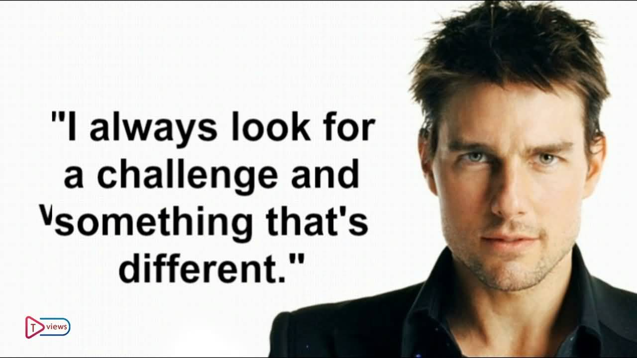 I Always Look For Tom Cruise Quotes