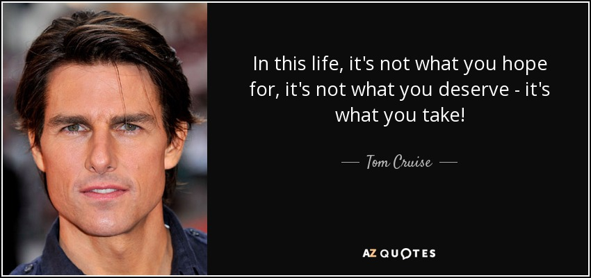 In This Life It's Not What You Hope Tom Cruise Quotes