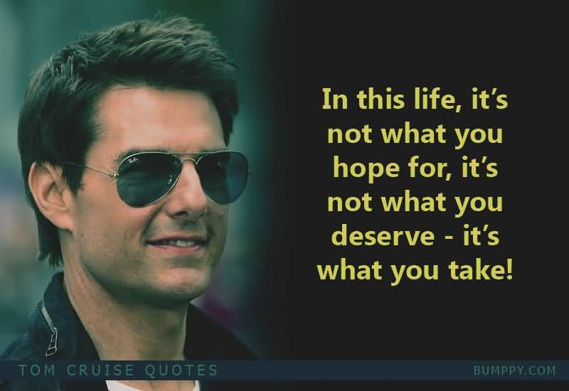 In This Life It's Not What You Tom Cruise Quotes