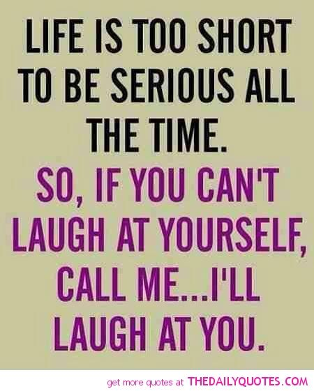 Life Is Too Short To Funny Quotes About Life