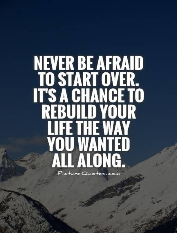 Never Be Afraid To New Life Quotes