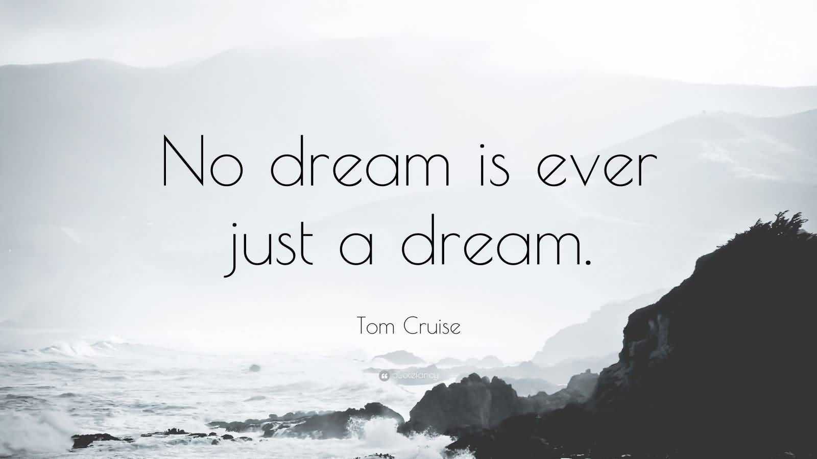 No Dream Is Ever Tom Cruise Quotes