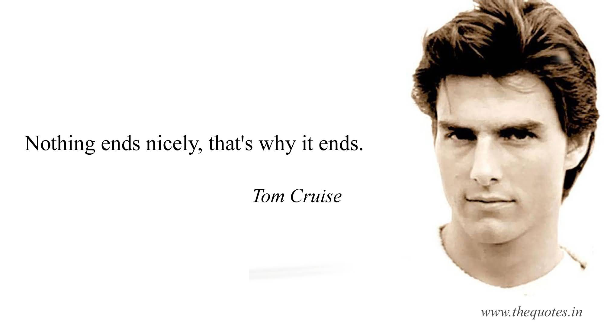 Nothing Ends Nicely, That's Tom Cruise Quotes
