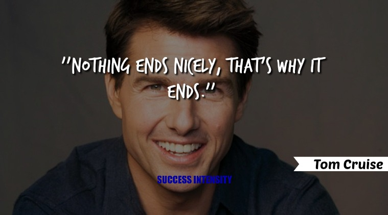Nothing Ends Nicely That's Why Tom Cruise Quotes