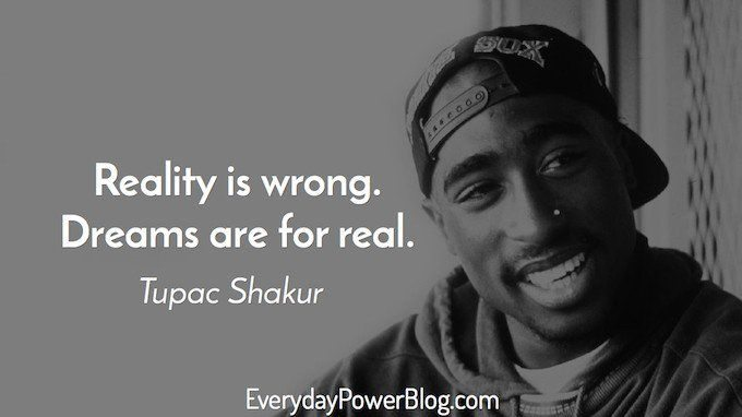 Reality Is Wrong Dreams Tupac Quotes