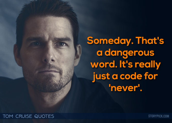 Someday.That's A Dangerous Word Tom Cruise Quotes