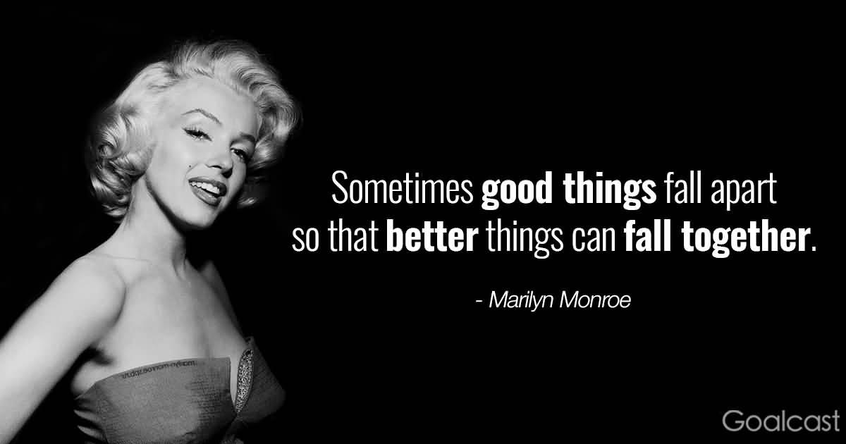 Sometimes Good Things Fall Marilyn Monroe Quotes