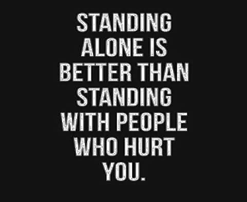 Standing Alone Is Better Pain Quotes