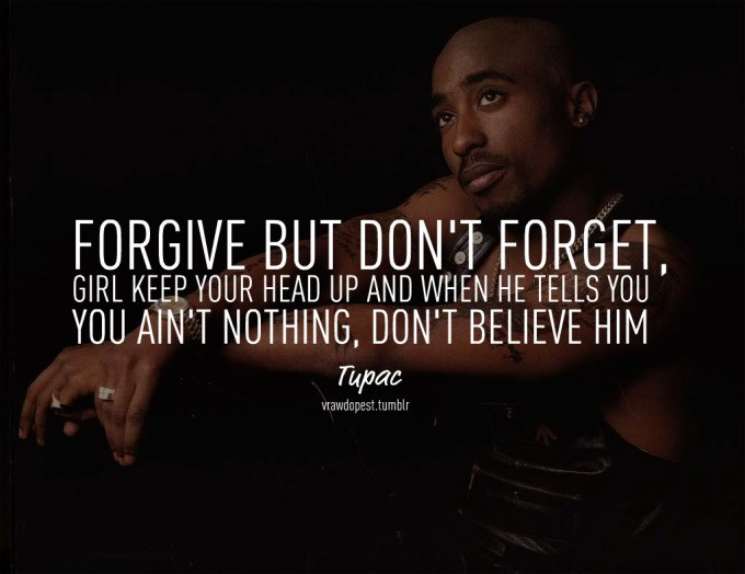 Tupac Quotes Forgive But Don't Forget