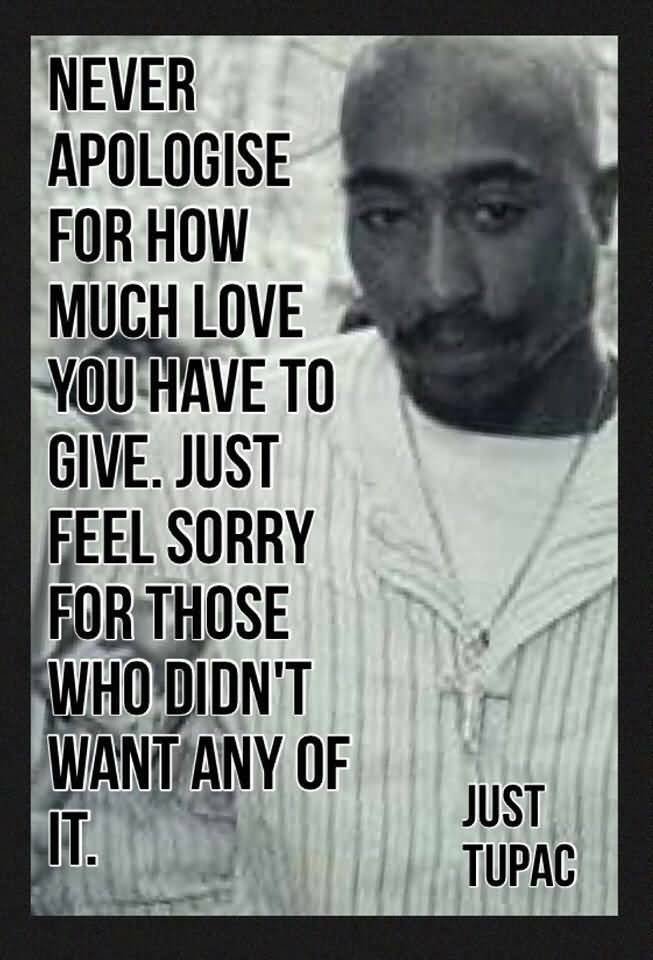 Tupac Quotes Never Apologise For How