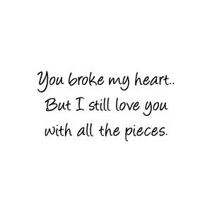 You Broke My Heart Love Pain Quotes