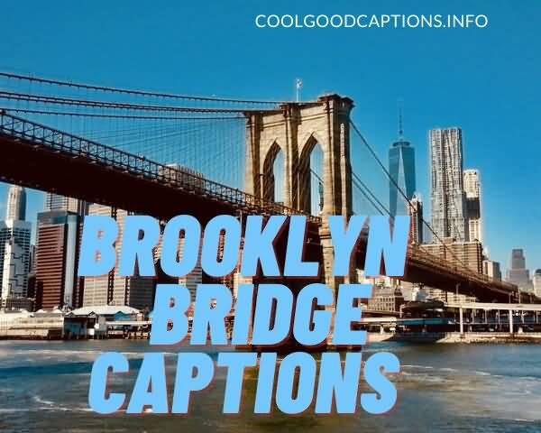 Brooklyn Bridge Captions Bridge Quotes
