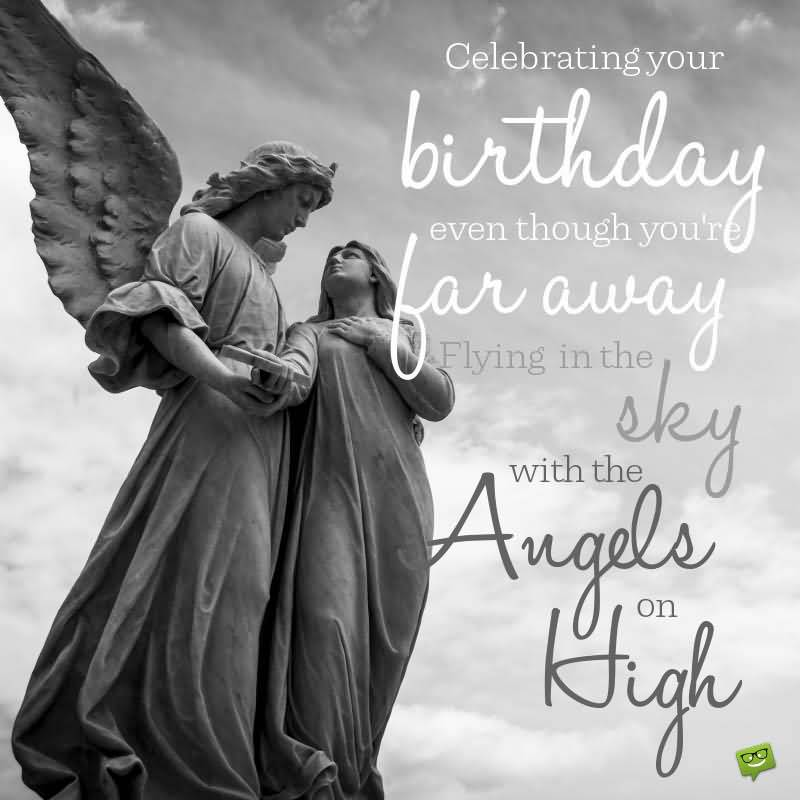 Celebrating Your Birthday Even Happy Anniversary In Heaven