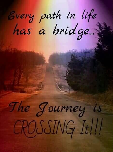 Every Path In Life Bridge Quotes