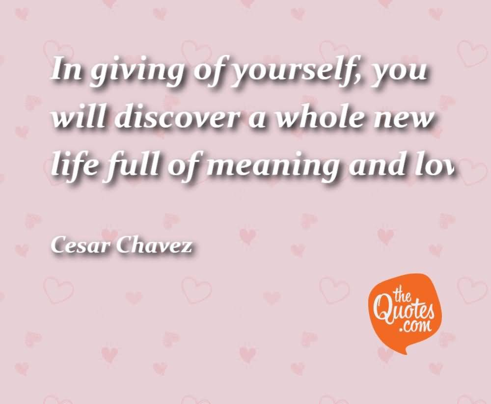 In Giving Of Yourself Cesar Chavez Quotes