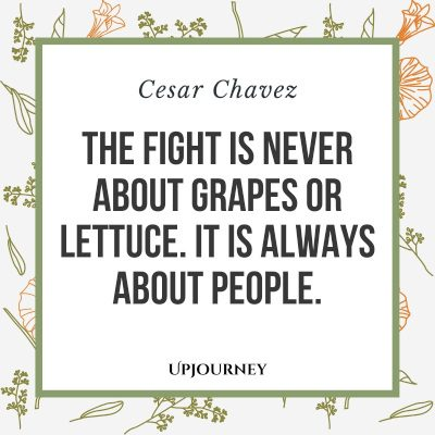 It Is Always About People Cesar Chavez Quotes