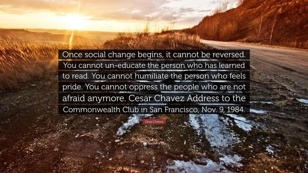 Once Social Change Begins Cesar Chavez Quotes