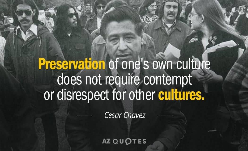 Preservation Of One's Own Culture Cesar Chavez Quotes