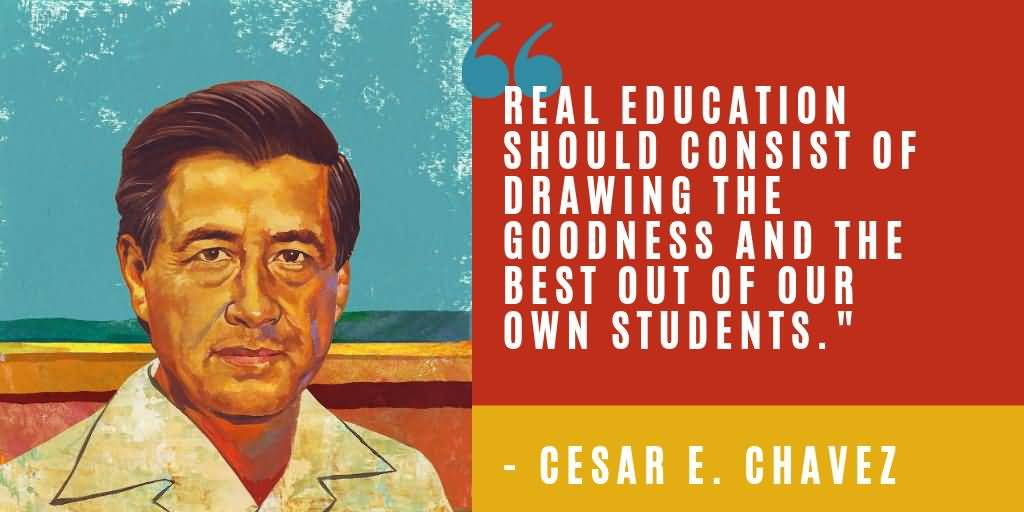 Real Education Should Consist Cesar Chavez Quotes