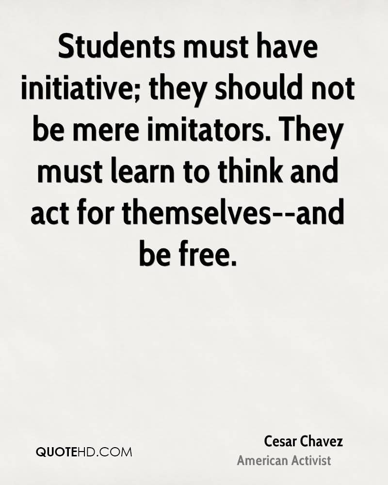 Students Must Have Initiative Cesar Chavez Quotes