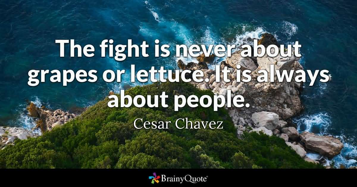 The Fight Is Never About Cesar Chavez Quotes