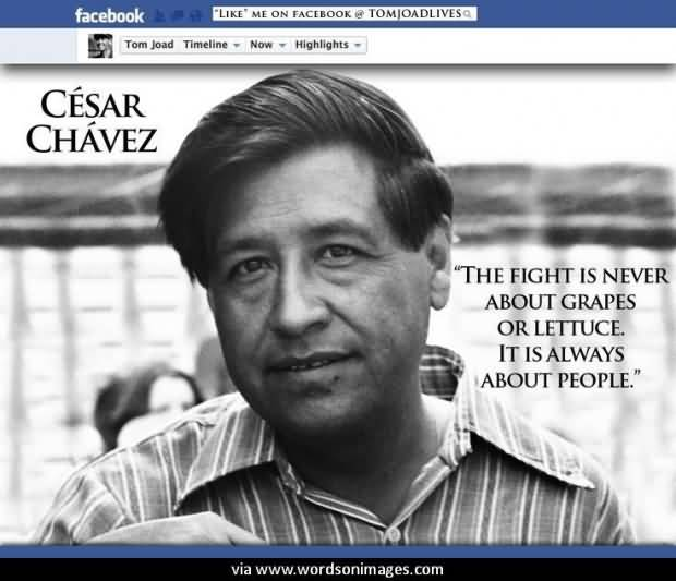 The Fight Is Never Or Cesar Chavez Quotes