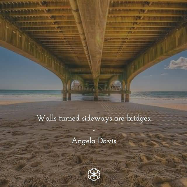 Walls Turned Sideways Are Bridge Quotes