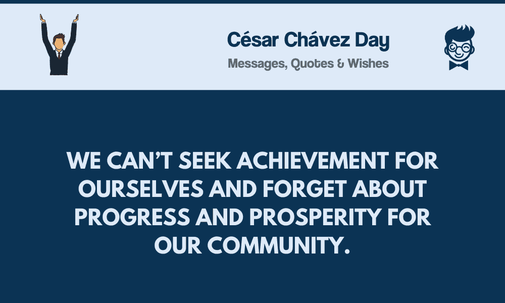We Can't Seek Achievement Cesar Chavez Quotes