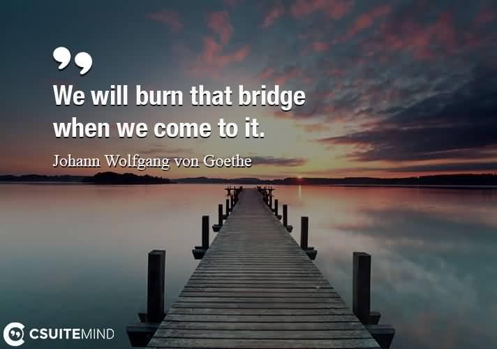 We Will Burn That Bridge Quotes