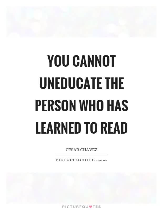 You Cannot Uneducate The Cesar Chavez Quotes
